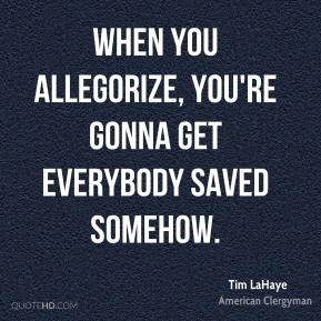 When you allegorize, you're gonna get everybody saved somehow.