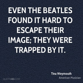 Even the Beatles found it hard to escape their image; they were trapped by it.