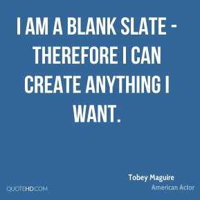 I am a blank slate - therefore I can create anything I want.