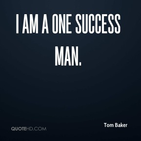 I am a one success man.