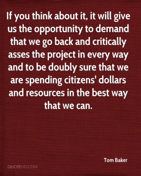 If you think about it, it will give us the opportunity to demand that we go back and critically asses the project in every way and to be doubly sure that we are spending citizens' dollars and resources in the best way that we can.