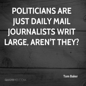 Politicians are just Daily Mail journalists writ large, aren't they?