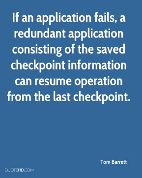 Tom Barrett  - If an application fails, a redundant application consisting of the saved checkpoint information can resume operation from the last checkpoint.