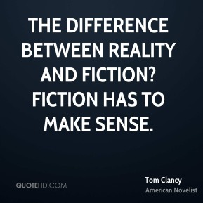 The difference between reality and fiction? Fiction has to make sense.