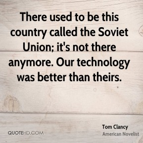 There used to be this country called the Soviet Union; it's not there anymore. Our technology was better than theirs.