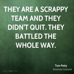 They are a scrappy team and they didn't quit. They battled the whole way.