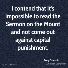 I contend that it's impossible to read the Sermon on the Mount and not come out against capital punishment.