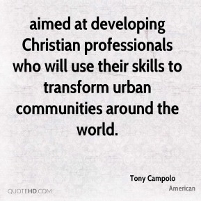 Tony Campolo  - aimed at developing Christian professionals who will use their skills to transform urban communities around the world.