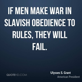 If men make war in slavish obedience to rules, they will fail.