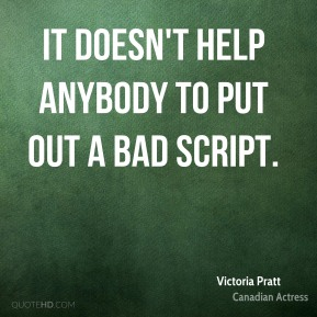 It doesn't help anybody to put out a bad script.
