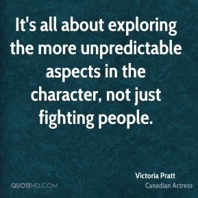 Victoria Pratt - It's all about exploring the more unpredictable aspects in the character, not just fighting people.