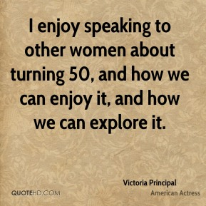 I enjoy speaking to other women about turning 50, and how we can enjoy it, and how we can explore it.
