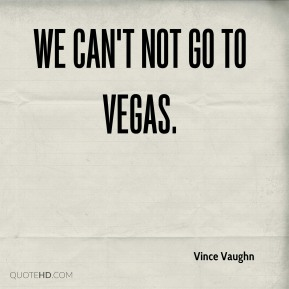 We can't not go to Vegas.