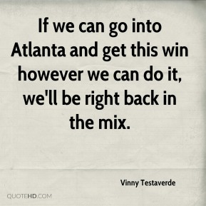 Vinny Testaverde  - If we can go into Atlanta and get this win however we can do it, we'll be right back in the mix.