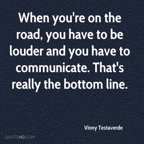 Vinny Testaverde - When you're on the road, you have to be louder and you have to communicate. That's really the bottom line.