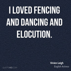 I loved fencing and dancing and elocution.