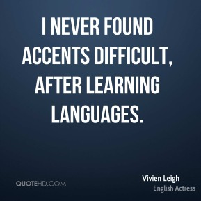 I never found accents difficult, after learning languages.