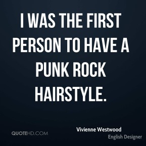 I was the first person to have a punk rock hairstyle.