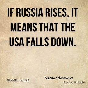 If Russia rises, it means that the USA falls down.