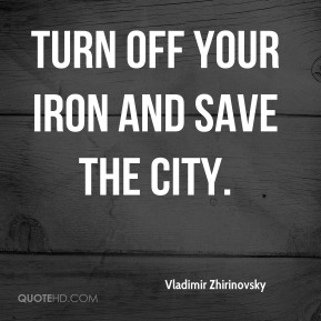 Turn off your iron and save the city.