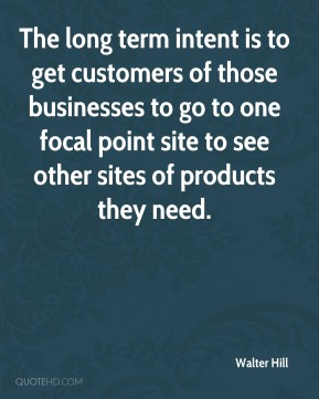 Walter Hill  - The long term intent is to get customers of those businesses to go to one focal point site to see other sites of products they need.