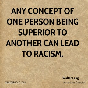 Any concept of one person being superior to another can lead to racism.