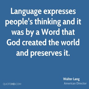Language expresses people's thinking and it was by a Word that God created the world and preserves it.
