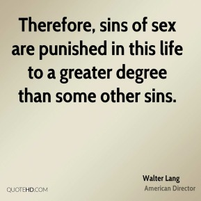 Walter Lang - Therefore, sins of sex are punished in this life to a greater degree than some other sins.
