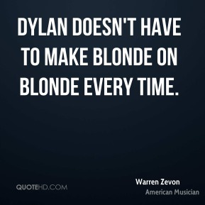 Dylan doesn't have to make Blonde On Blonde every time.