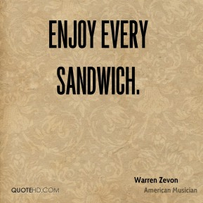 Warren Zevon - Enjoy every sandwich.