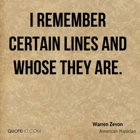 I remember certain lines and whose they are.