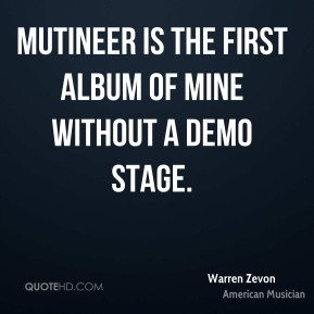 Mutineer is the first album of mine without a demo stage.