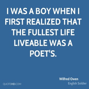 I was a boy when I first realized that the fullest life liveable was a Poet's.