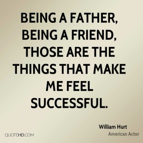 Being a father, being a friend, those are the things that make me feel successful.