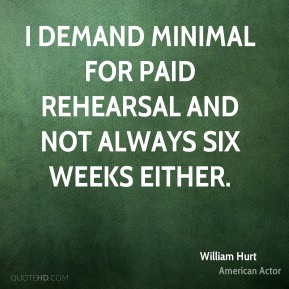 I demand minimal for paid rehearsal and not always six weeks either.