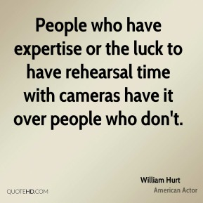 People who have expertise or the luck to have rehearsal time with cameras have it over people who don't.