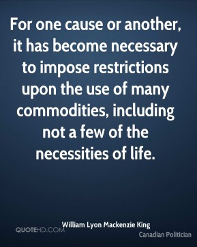 For one cause or another, it has become necessary to impose restrictions upon the use of many commodities, including not a few of the necessities of life.