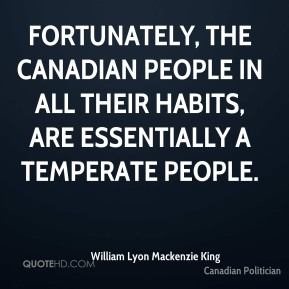 Fortunately, the Canadian people in all their habits, are essentially a temperate people.