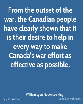 From the outset of the war, the Canadian people have clearly shown that it is their desire to help in every way to make Canada's war effort as effective as possible.