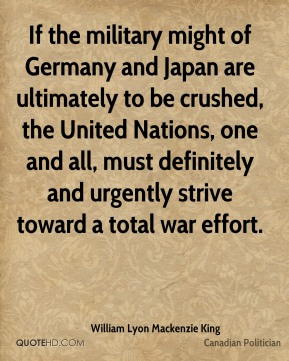 If the military might of Germany and Japan are ultimately to be crushed, the United Nations, one and all, must definitely and urgently strive toward a total war effort.