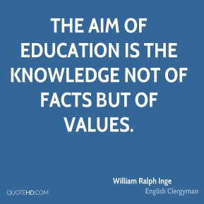 The aim of education is the knowledge not of facts but of values.