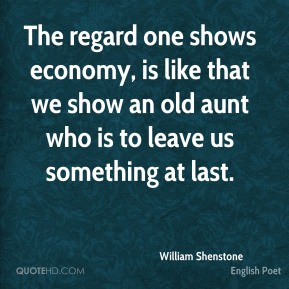 The regard one shows economy, is like that we show an old aunt who is to leave us something at last.