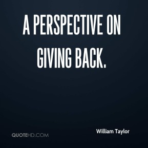 William Taylor  - a perspective on giving back.