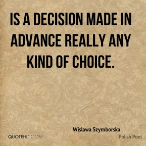 Is a decision made in advance really any kind of choice.