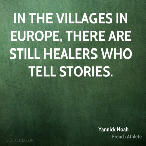 In the villages in Europe, there are still healers who tell stories.