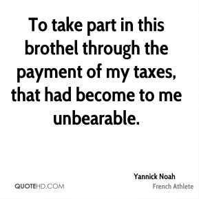 To take part in this brothel through the payment of my taxes, that had become to me unbearable.