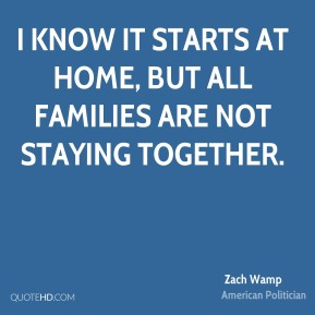 I know it starts at home, but all families are not staying together.