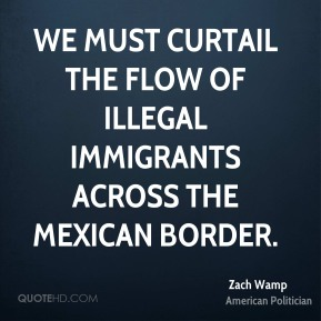 We must curtail the flow of illegal immigrants across the Mexican border.