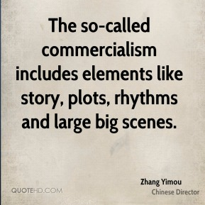 Zhang Yimou - The so-called commercialism includes elements like story, plots, rhythms and large big scenes.