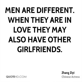 Men are different. When they are in love they may also have other girlfriends.